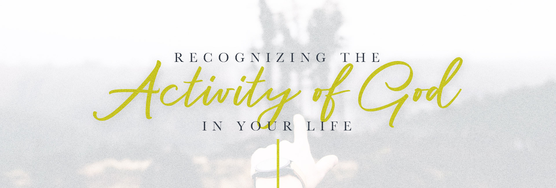 Recognizing the Activity of God in Your Life