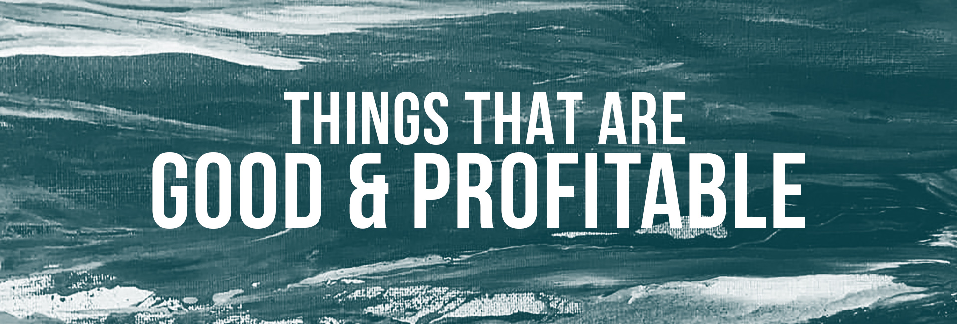Things that are Good & Profitable