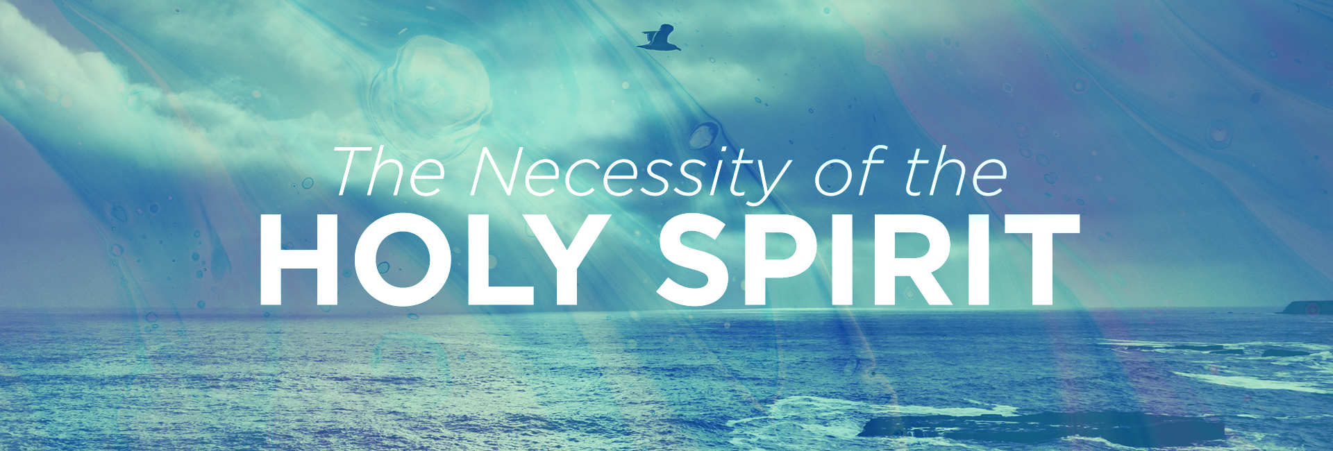 The Necessity of the Holy Spirit